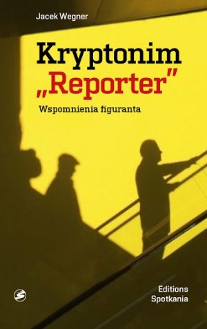 Kryptonim Reporter. Wspomnienia figuranta