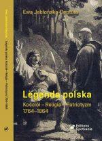 Legenda polska. Kościół-religia-patriotyzm. 1764-1864
